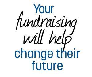 Your fundraising will help change their future